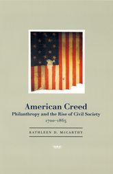 American CreedPhilanthropy and the Rise of Civil Society, 1700–1865