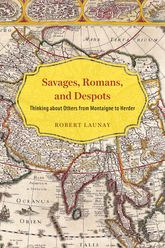 Savages, Romans, and DespotsThinking about Others from Montaigne to Herder