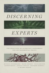 Discerning ExpertsThe Practices of Scientific Assessment for Environmental Policy