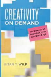 Creativity on DemandThe Dilemmas of Innovation in an Accelerated Age