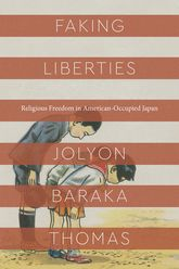 Faking LibertiesReligious Freedom in American-Occupied Japan
