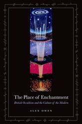 The Place of EnchantmentBritish Occultism and the Culture of the Modern