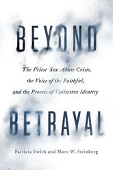 Beyond BetrayalThe Priest Sex Abuse Crisis, the Voice of the Faithful, and the Process of Collective Identity