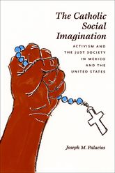 The Catholic Social Imagination: Activism and the Just Society in Mexico and the United States