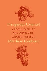Dangerous CounselAccountability and Advice in Ancient Greece