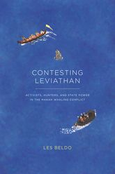 Contesting LeviathanActivists, Hunters, and State Power in the Makah Whaling Conflict