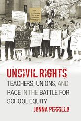 Uncivil RightsTeachers, Unions, and Race in the Battle for School Equity