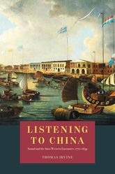 Listening to ChinaSound and the Sino-Western Encounter, 1770-1839