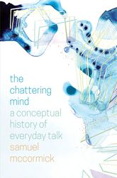The Chattering MindA Conceptual History of Everyday Talk