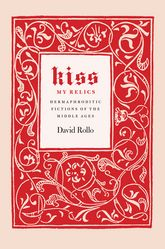 Kiss My Relics: Hermaphroditic Fictions of the Middle Ages