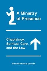 A Ministry of PresenceChaplaincy, Spiritual Care, and the Law