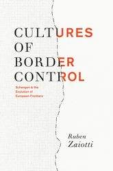 Cultures of Border ControlSchengen and the Evolution of European Frontiers
