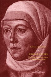 Church Mother: The Writings of a Protestant Reformer in Sixteenth-Century Germany