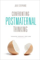 Confronting Postmaternal ThinkingFeminism, Memory, and Care