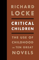 Critical ChildrenThe Use of Childhood in Ten Great Novels