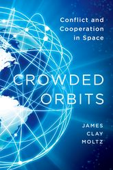 Crowded OrbitsConflict and Cooperation in Space