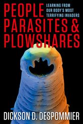 People, Parasites, and PlowsharesLearning From Our Body's Most Terrifying Invaders$