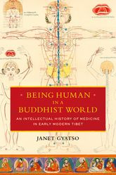 Being Human in a Buddhist WorldAn Intellectual History of Medicine in Early Modern Tibet