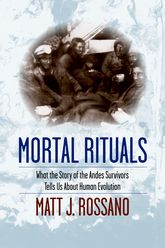 Mortal RitualsWhat the Story of the Andes Survivors Tells Us About Human Evolution