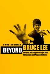 Beyond Bruce LeeChasing the Dragon Through Film, Philosophy, and Popular Culture