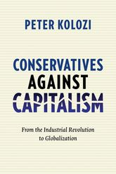 Conservatives Against Capitalism: From the Industrial Revolution to Globalization