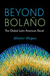 Beyond BolañoThe Global Latin American Novel