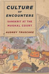 Culture of EncountersSanskrit at the Mughal Court$