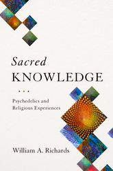 Sacred KnowledgePsychedelics and Religious Experiences
