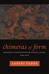 Chimeras of FormModernist Internationalism Beyond Europe, 1914-2016