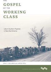 The Gospel of the Working ClassLabor's Southern Prophets in New Deal America
