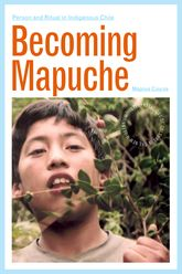 Becoming MapuchePerson and Ritual in Indigenous Chile