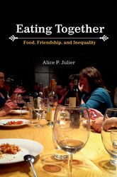 Eating Together: Food, Friendship, and Inequality