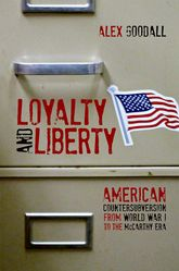 Loyalty and LibertyAmerican Countersubversion from World War I to the McCarthy Era