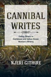 Cannibal Writes: Eating Others in Caribbean and Indian Ocean Women's Writing