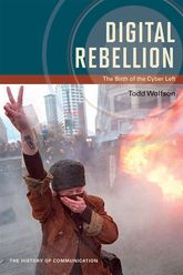 Digital RebellionThe Birth of the Cyber Left