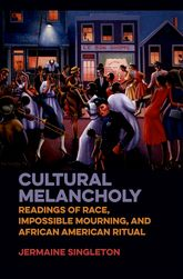 Cultural MelancholyReadings of Race, Impossible Mourning, and African American Ritual