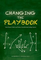 Changing the Playbook – How Power, Profit, and Politics Transformed College Sports - University Press Scholarship Online
