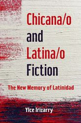 Chicana/o and Latina/o FictionThe New Memory of Latinidad