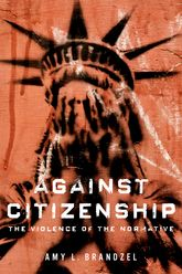 Against CitizenshipThe Violence of the Normative