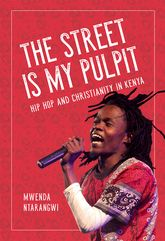 The Street Is My PulpitHip Hop and Christianity in Kenya