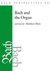 Bach Perspectives, Volume 10Bach and the Organ