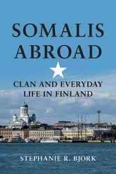 Somalis Abroad – Clan and Everyday Life in Finland - University Press Scholarship Online