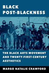 Black Post-BlacknessThe Black Arts Movement and Twenty-First-Century Aesthetics