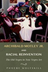 Archibald Motley Jr. and Racial Reinvention – The Old Negro in New Negro Art - University Press Scholarship Online