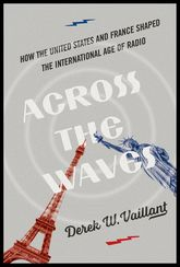 Across the Waves – How the United States and France Shaped the International Age of Radio | University Press Scholarship Online