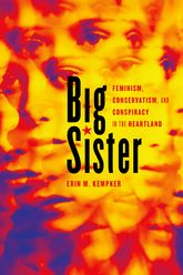 Big SisterFeminism, Conservatism, and Conspiracy in the Heartland