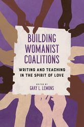 Building Womanist CoalitionsWriting and Teaching in the Spirit of Love