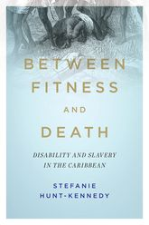 Between Fitness and DeathDisability and Slavery in the Caribbean