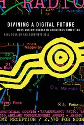Divining a Digital FutureMess and Mythology in Ubiquitous Computing