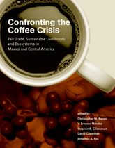 Confronting the Coffee CrisisFair Trade, Sustainable Livelihoods and Ecosystems in Mexico and Central America
